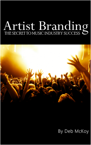 artist branding - the secret to music industry success by deb mckoy